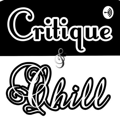 Critique and Chill