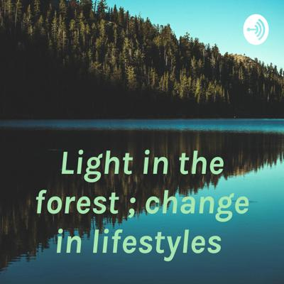 Light in the forest ; change in lifestyles