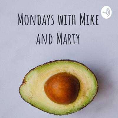 Mondays with Mike and Marty
