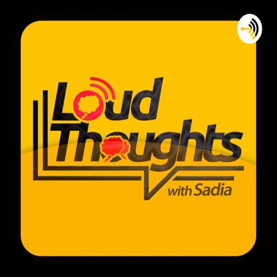 Loud Thoughts with Sadia