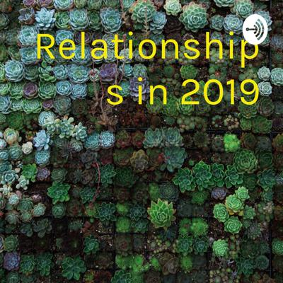 Relationships in 2019