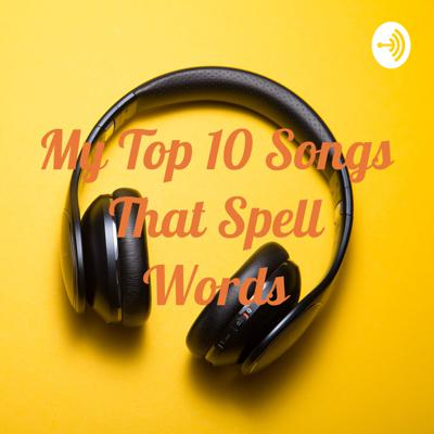 Cover art for My Top 10 Songs That Spell Words