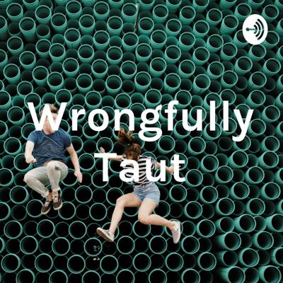 Wrongfully Taut