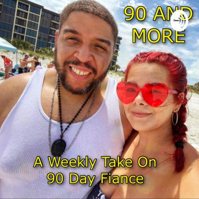 90 AND More!! (A weekly discussion on 90 Day Fiance)