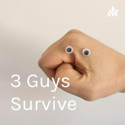 Three guys trying to survive