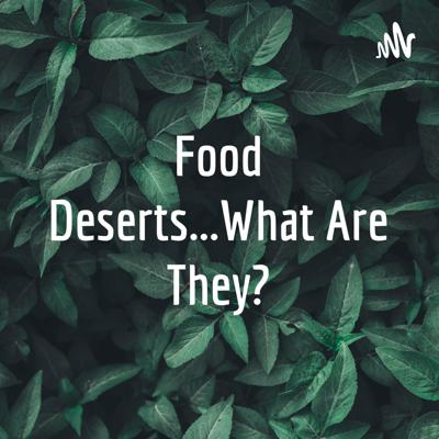 Food Deserts...What Are They?
