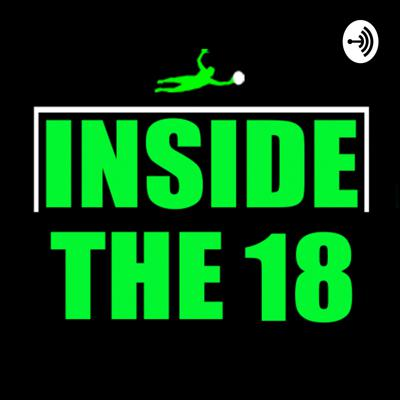 Inside the 18 is your source for all things Goalkeeping! Each week we are joined by guests from around the world. We recap the weeks events, discuss new training techniques and have candid conversations with professional goalkeepers and goalkeeper coaches. The show is a must listen for the goalkeeping enthusiast!    #insidethe18 #goalkeeperpodcast #thegoalkeepers #goalkicks #ederson #NWSL #ashlynharris #UWSNT #MLS #USMNT #goalkeepercoaches #degea #neuer #navas #areola #oblak #USL #goalkeepersaves #courtois #technefutbol #gkunion #gk #progk #goalkeepertraining #soccer #futbol #messi #ronaldo