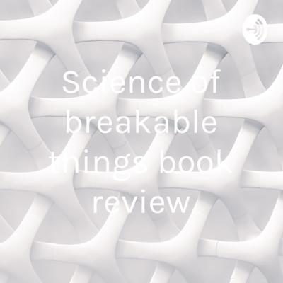 Science of breakable things book review