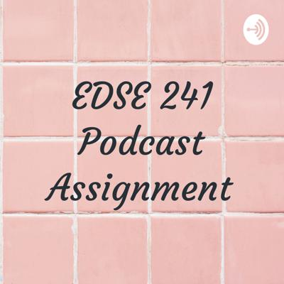 EDSE 241 Podcast Assignment