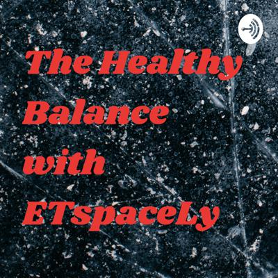 The Healthy Balance with ETspaceLy