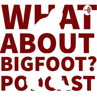 WHAT ABOUT BIGFOOT?