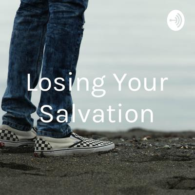 Losing Your Salvation. Is It Possible?