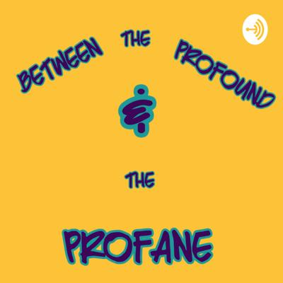 Between the Profound & the Profane: a Comedy podcast