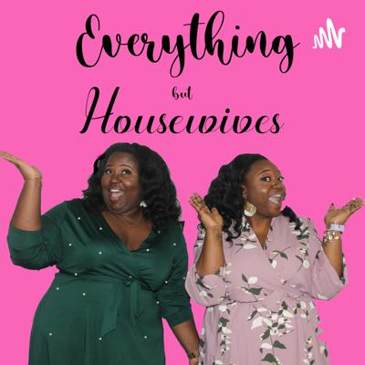Everything but Housewives