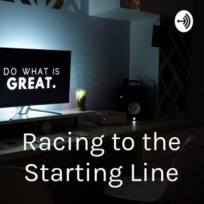 Racing to the Starting Line