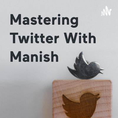 Mastering Twitter With Manish