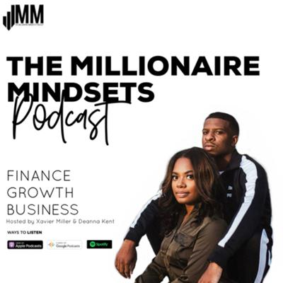 Millionaire Mindsets is a podcast hosted by entrepreneurs & investors Xavier Miller & Deanna Kent. This podcast promotes financial literacy & personal growth to millennials with lively discussions & tips on topics such as entrepreneurship, investing, saving, tech, & more. For more information visit, https://www.mmindsetspod.com/