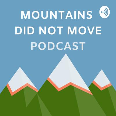 Mountains Did Not Move