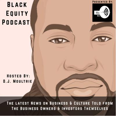 Connecting the right Black Entrepreneurs with right Black Investors is one key to creating Generational Wealth. Each week join D.J. Moultrie, an Equity Investor and thought leader on Business & Culture grant you access by highlighting and documenting the exact connections needed to obtain Black Equity.  Support this podcast: https://anchor.fm/blackequity/support