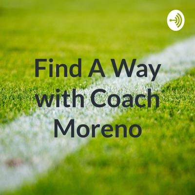 Find A Way with Coach Moreno