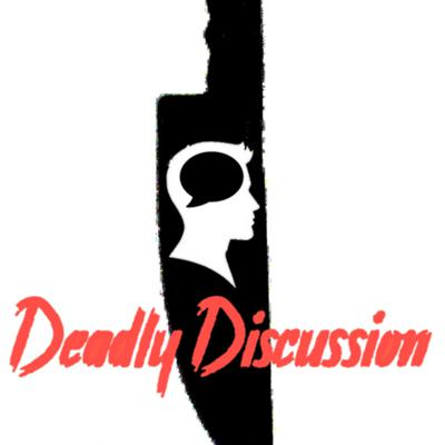Deadly Discussion