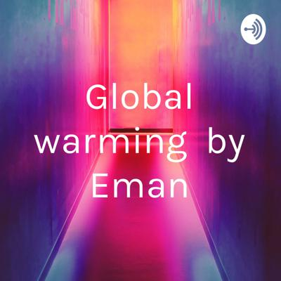 Global warming by Eman