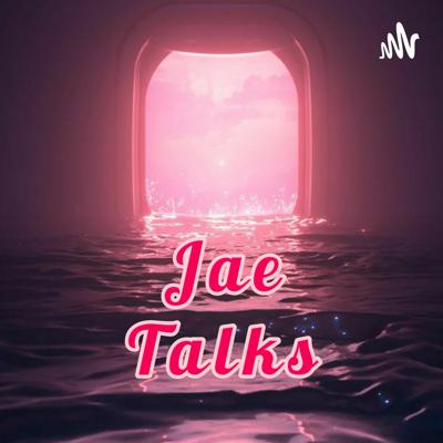 Jae Talks💋