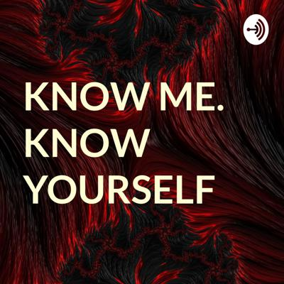 KNOW ME. KNOW YOURSELF