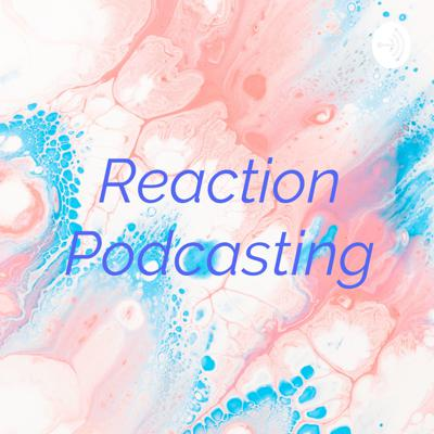 Reaction Podcasting
