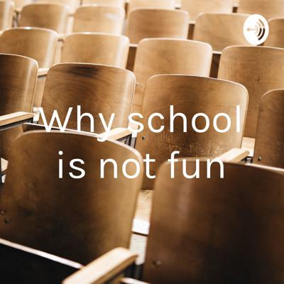 Why school is not fun