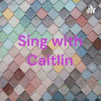 Sing with Caitlin