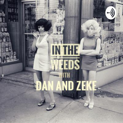 In the Weeds with Dan and Zeke