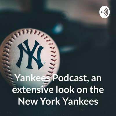 Yankees Podcast, an extensive look on the New York Yankees