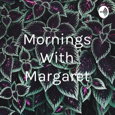 Mornings With Margaret