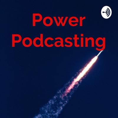 Power Podcasting