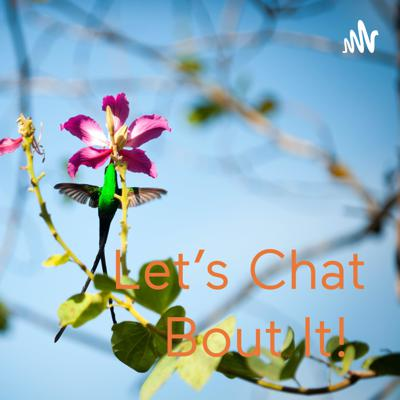 Let's Chat Bout It!