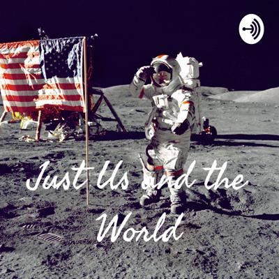 Just Us and the World