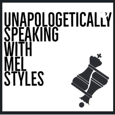 Unapologetically Speaking with Mel Styles