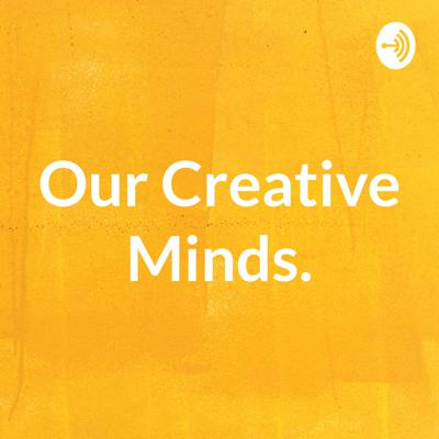 Our Creative Minds.