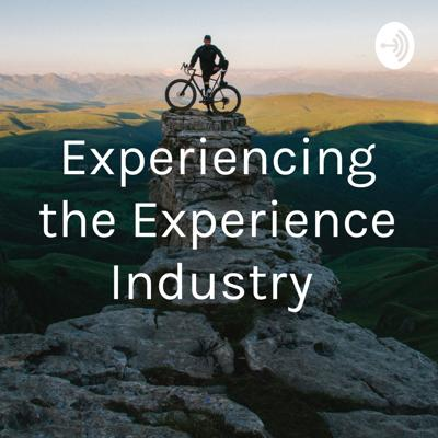 Looking in depth on the ever-changing Experience Industry  Cover art photo provided by Dmitrii Vaccinium on Unsplash: https://unsplash.com/@vaccinium