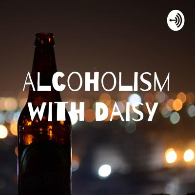 Alcoholism with Daisy