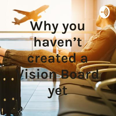 Why haven't you created a Vision Board yet?