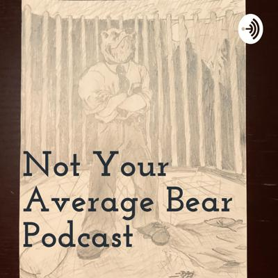 Not Your Average Bear Podcast