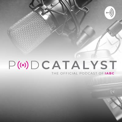 PodCatalyst: The Official Podcast of IABC