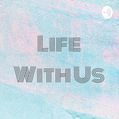 Life With Us