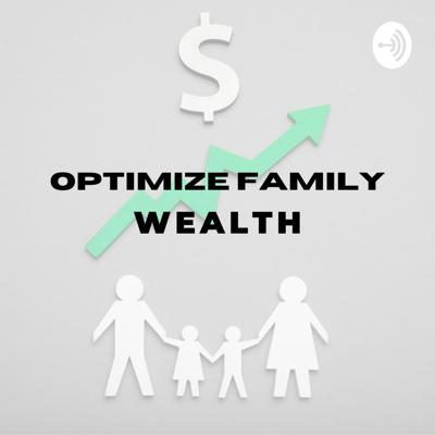 Optimize Family Wealth