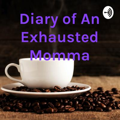 Diary of An Exhausted Momma