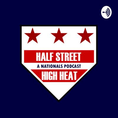 Half Street High Heat | A Nationals Podcast