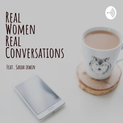 Real Women Real Conversations