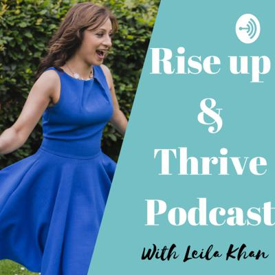 Rise up & Thrive with Leila Khan